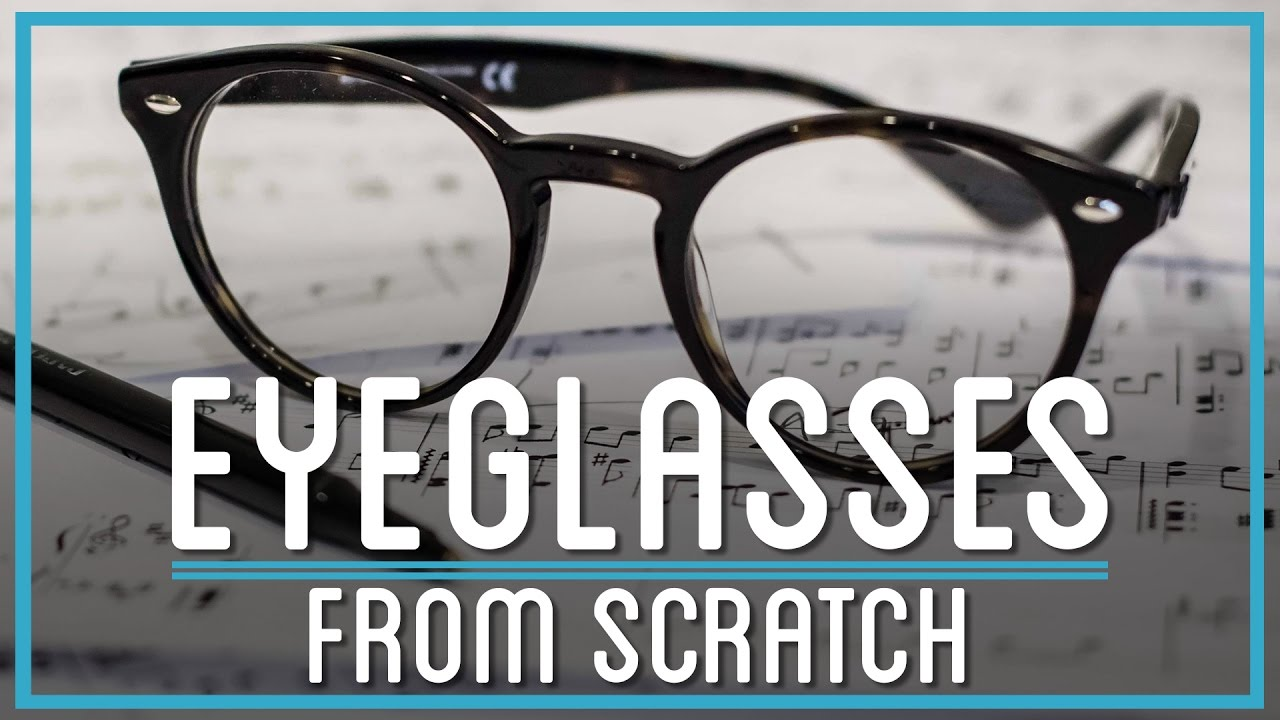 How to make eyeglasses from scratch youtube