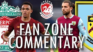 LIVERPOOL V BURNLEY | WATCHALONG LIVERPOOL FANZONE COMMENTARY