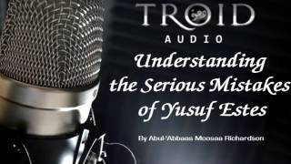 Understanding the Serious Mistakes of Yusuf Estes Part 1