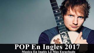 Musica En Inglés 2017   Musica Pop en Inglés 2017   Mejores Canciones POP En Inglés 2017