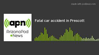 Fatal car accident in Prescott