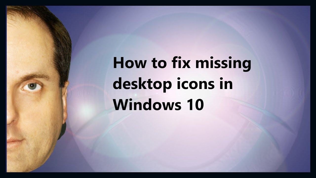 How to fix missing desktop icons in Windows 10