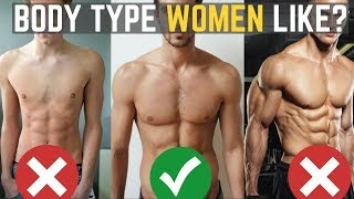 How to Have a Body That Drives Women Crazy | The Ideal Body TYPE Women Want