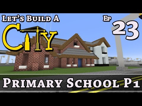 How To Build A City :: Minecraft :: Primary School P1 :: E23 :: Z One N Only