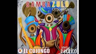 Bambazulú - El Cojongo