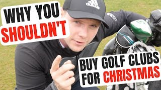Why You SHOULDN'T Buy New Golf Clubs For Christmas