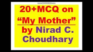 "20+MCQ on  ""My Mother"" by Nirad C. Choudhary"