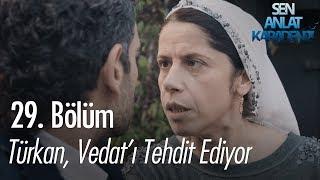 Türkan, Vedat'ı tehdit ediyor! - Sen Anlat Karadeniz 29. Bölüm
