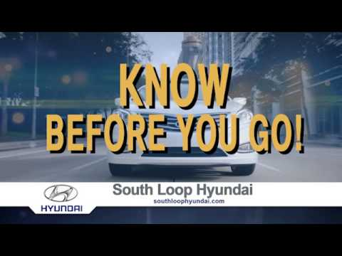 Know Before You Go! Only at South Loop Hyundai.