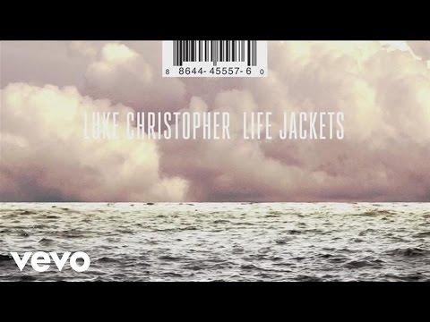 Luke Christopher - Life Jackets (Audio)
