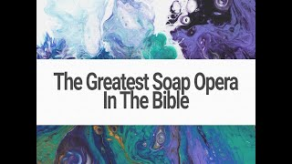 05/23/21 The Greatest Soap Opera in the Bible
