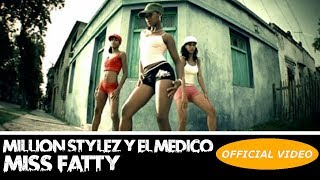 MILLION STYLEZ Y EL MEDICO ► MISS FATTY (OFFICIAL VIDEO) ► REGGAETON