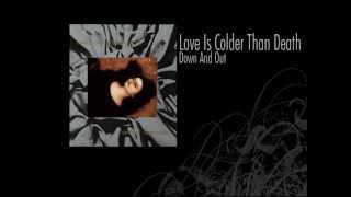 Love Is Colder Than Death | Down And Out