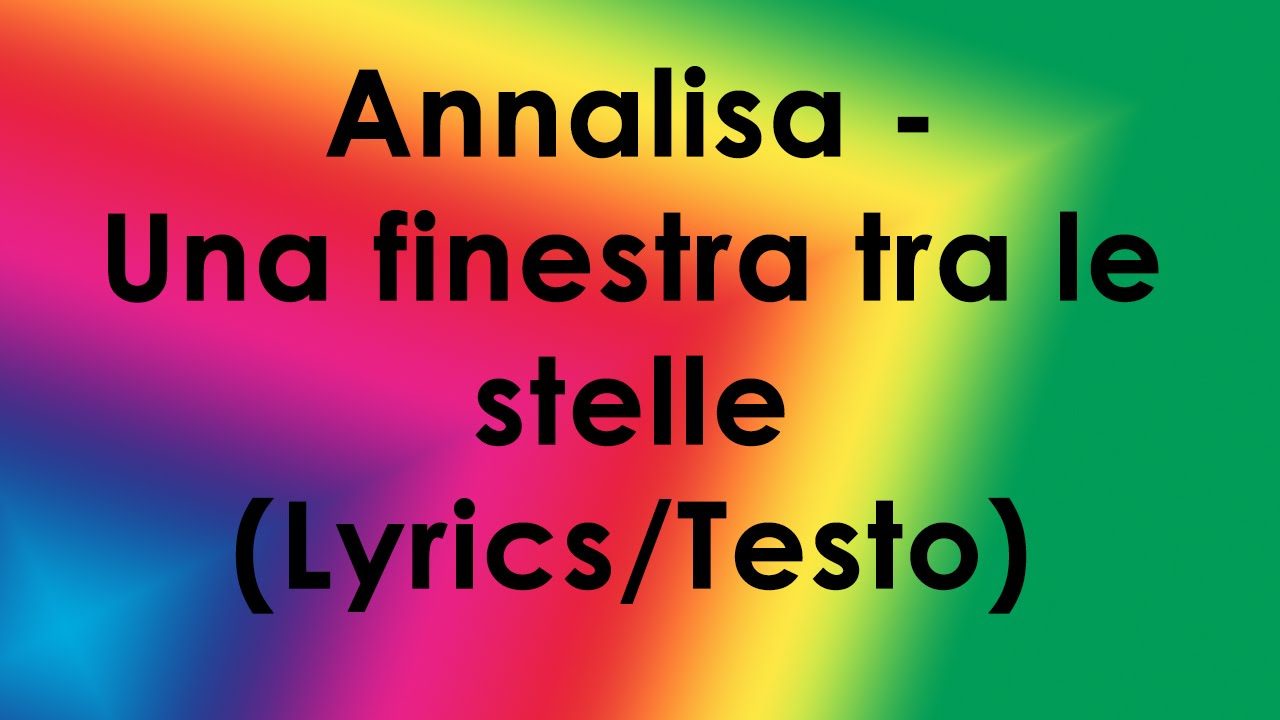 Annalisa una finestra tra le stelle lyrics testo youtube - Testo a finestra ...