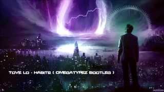 Tove Lo - Habits (Omegatypez Bootleg) [HQ Free]