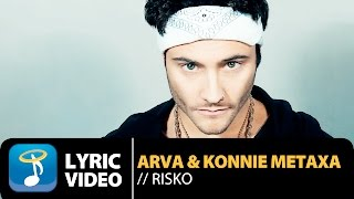Arva & Konnie Metaxa - Risko ft. Issoropistis/Koba/P.L (Official Lyric Video HQ)(Official Lyric Video by Arva & Konnie Metaxa performing Risko. Music: Arva, Lyrics: Arva, Issoropistis/Koba/P.L, Mixed/Mastered: Arva, Vaggelis Serifis Digital ..., 2016-01-07T22:00:00.000Z)