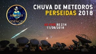 AO VIVO: CHUVA DE METEOROS PERSEIDAS 2018