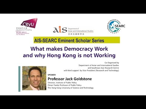 What Makes Democracy Work? And why it's not working in Hong Kong By Prof. Jack A. Goldstone