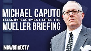 Michael Caputo Talks Impeachment After the Mueller Briefing
