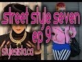 Street Style 7 Ep9 - Glamour, Hip, Boho, Punk, Men Women Fashion 7 People!