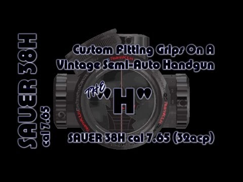 "Custom Fitting Grips on the ""H"", a Sauer 38H cal 7.65 ((32acp)"