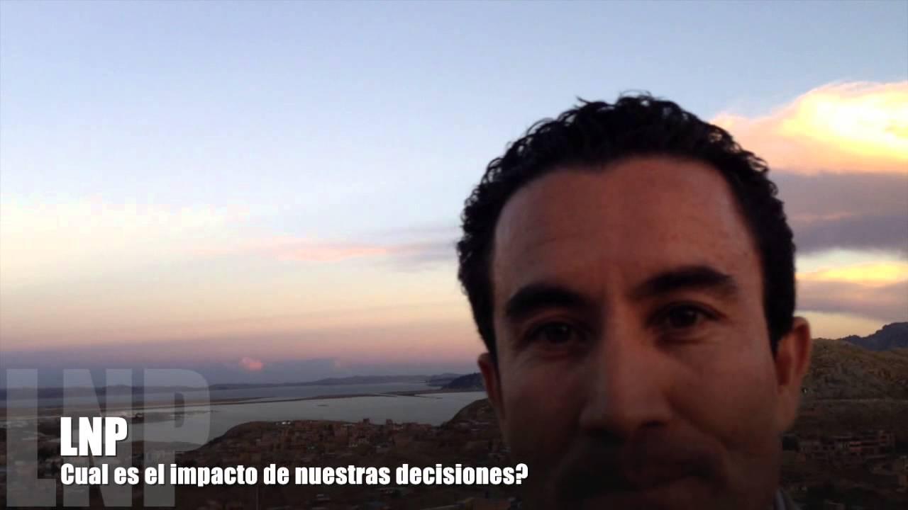 276 Cual es el Impacto de nuestras Decisiones ? por Luis R Landeros