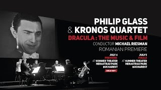 PHILIP GLASS & KRONOS QUARTET - Dracula : The Music & Film - Romanian Premiere 2016
