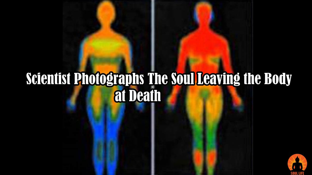 SCIENTIST PHOTOGRAPHS THE SOUL LEAVING BODY AT DEATH