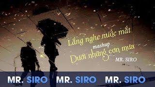 Mashup Lắng Nghe Nước Măt, Dưới Những Cơn Mưa - Mr. Siro (Lyrics Video)