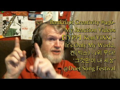 Ken - It's Only My World,  @Duet Song Festival : Bankrupt Creativity #936- My Reaction Videos