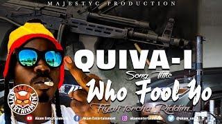 Quiva-I - A Who Fool You [Fiyah Torcha Riddim] February 2019