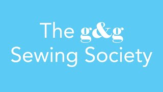 Exciting announcement - We are launching The g&g Sewing Society