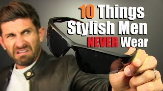 10 Things Stylish Men Should NEVER Wear... EVER!!!