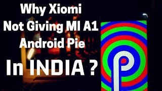 Why Xiomi MI A1 Not Getting Android Pie Update In India ?