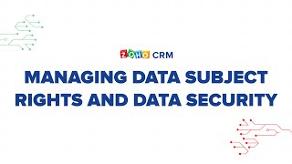 GDPR and Zoho CRM   Managing Data Subject Rights and Data Security