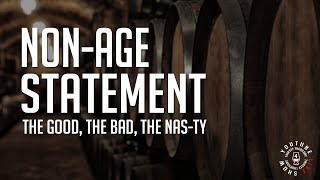 Non-Age Statement (The Good, The Bad, The NAS-TY)