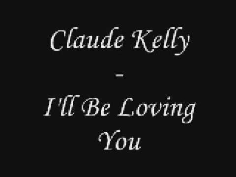 Claude Kelly - I'll Be Loving You (lyrics)