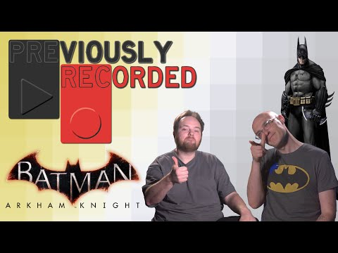 Previously Recorded - Batman: Arkham Knight