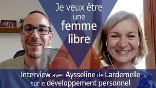 L'importance de la liberté (interview d'Aysseline de Lardemelle)