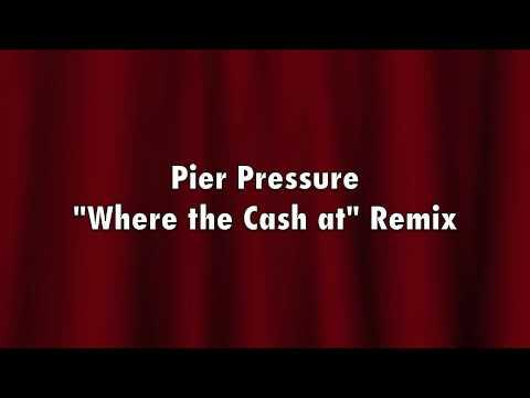 "Pier Pressure ""where the cash at"" remix"