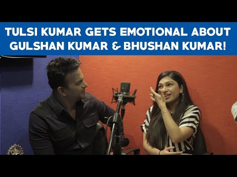 Tulsi Kumar Gets Emotional About Gulshan Kumar & Bhushan Kumar! Tseries