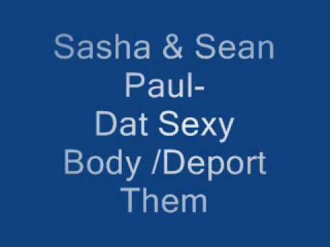 Sasha and Sean paul Dat sexy body Deport them!