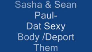 Sasha and Sean paul- Dat sexy body/ Deport them!