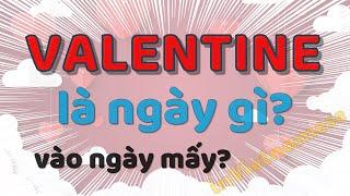Valentine là ngày gì và ý nghĩa ra sao? Giải thích nguồn gốc ngày valentine