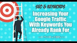 Increasing Your Google Traffic With Keywords You Already Rank For