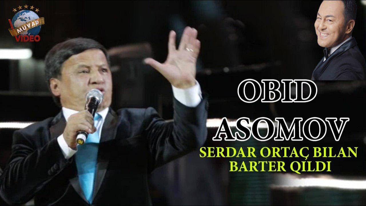 Obid Asomov - Serdar Ortac bilan barter qildi