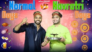 NORMAL DAYS vs NAVRATRI DAYS || JaiPuru
