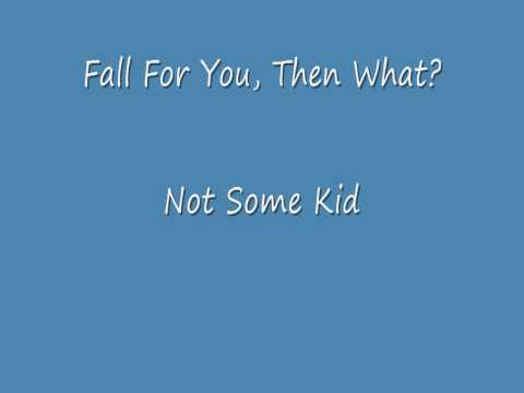 Fall For You Then What - Not Some Kid w/ Download