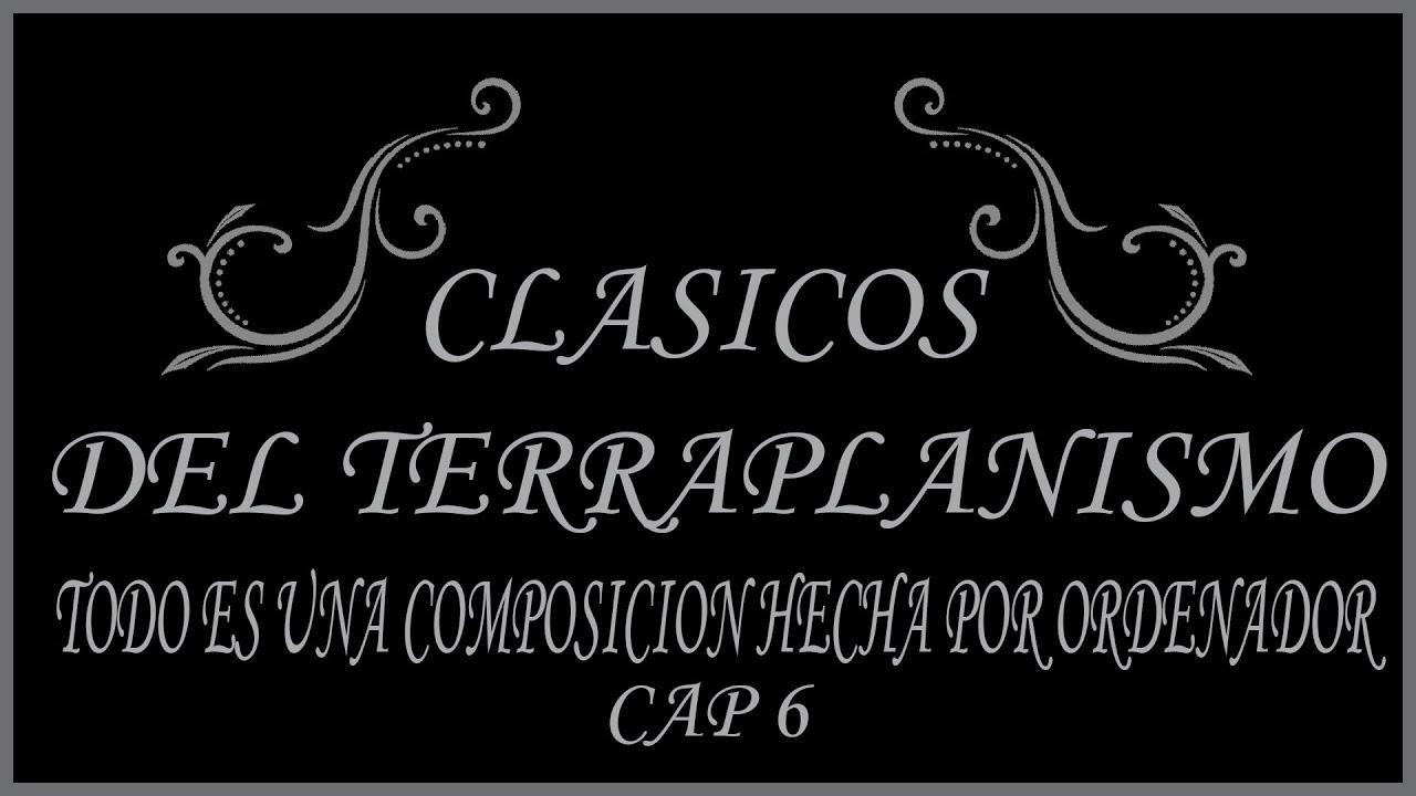 TODO ES CGI PARA OLIVER IBÁÑEZ (clásicos del terraplanismo cap 6)