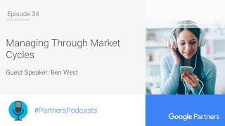 Podcast #34 - Managing Through Market Cycles, with Ben West